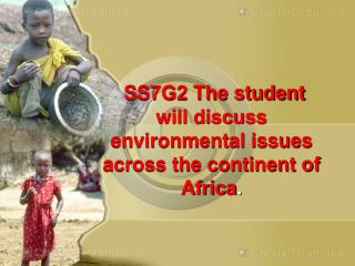 SS7G2 The student will discuss environmental issues across the continent of Africa .
