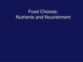 Food Choices:  Nutrients and  Nourishment