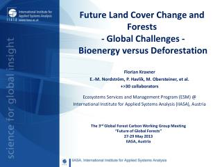 Future Land Cover Change and Forests  - Global Challenges -  Bioenergy versus Deforestation