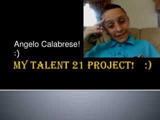 My talent 21 project!    :)