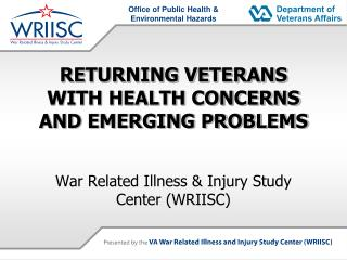 RETURNING VETERANS WITH HEALTH CONCERNS AND EMERGING PROBLEMS