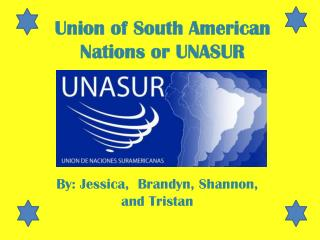 Union of South American Nations or UNASUR