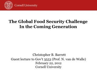 Christopher B. Barrett Guest lecture to Gov't 3553 (Prof. N.  van de Walle) February 22, 2012 Cornell University