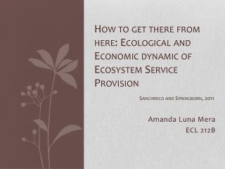 How to get there from here: Ecological and Economic dynamic of Ecosystem Service Provision Sanchirico  and  Springborn