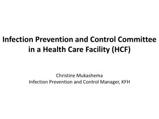 Infection Prevention and Control Committee  in a Health Care Facility (HCF) Christine Mukashema  Infection Prevention a