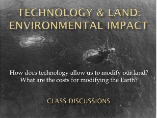 Technology & Land: Environmental  I mpact