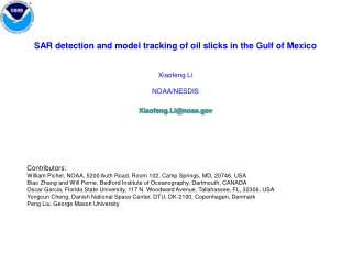 SAR detection and model tracking of oil slicks in the Gulf of Mexico Xiaofeng Li  NOAA/NESDIS Xiaofeng.Li@noaa.gov Cont