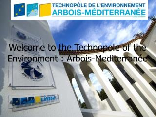 Welcome to the Technopole of the Environment : Arbois-Mediterranée