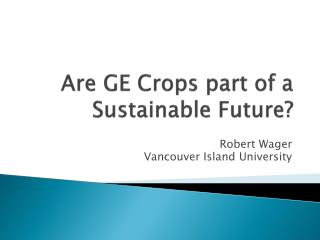 Are GE Crops part of a Sustainable Future?