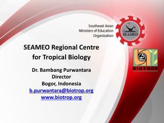 Dr.  Bambang Purwantara Director Bogor, Indonesia b.purwantara@biotrop.org www.biotrop.org