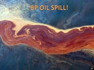 BP OIL SPILL!