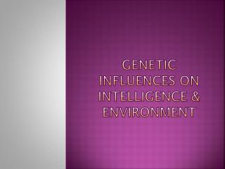 Genetic Influences On Intelligence & Environment