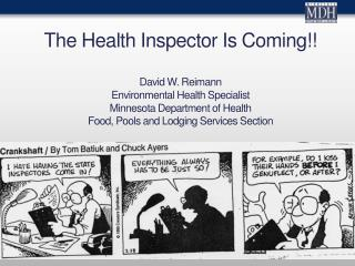 The Health Inspector Is Coming !! David W. Reimann  Environmental Health Specialist Minnesota Department of Health Food