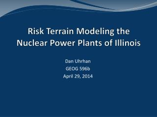 Risk Terrain Modeling the Nuclear Power Plants  of Illinois