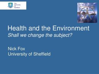 Health and the Environment  Shall we change the subject?