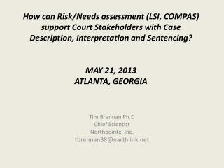 Tim Brennan  Ph.D Chief Scientist Northpointe , Inc. tbrennan38@earthlink.net