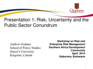 Presentation 1: Risk , Uncertainty and the Public Sector Conundrum