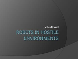 Robots In Hostile Environments