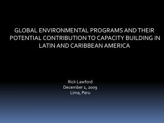 GLOBAL ENVIRONMENTAL PROGRAMS AND THEIR  POTENTIAL CONTRIBUTION TO CAPACITY BUILDING IN LATIN AND CARIBBEAN  AMERICA
