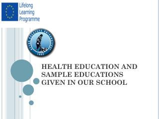 HEALTH EDUCAT I ON AND SAMPLE EDUCAT I ONS G I VEN  I N OUR SCHOOL