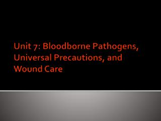 Unit 7:  Bloodborne Pathogens, Universal Precautions, and Wound Care