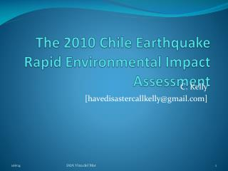 The 2010 Chile Earthquake Rapid Environmental Impact  Assessment