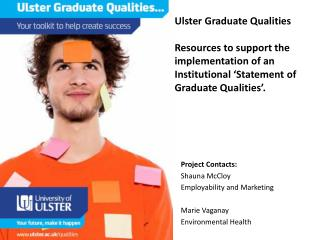 Ulster  Graduate  Qualities Resources  to support the implementation of an Institutional 'Statement of Graduate Qualiti