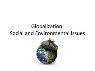 Globalization: Social and Environmental Issues