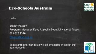 Hello! Stacey  Passey Programs Manager, Keep Australia Beautiful National Assoc. 02 8626 9396 Stacey@kab.org.au