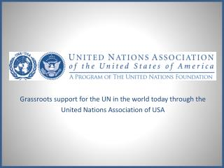 Grassroots support for the UN in the world today through the United Nations Association of  USA