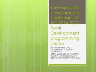 The expected environmental challenges  of  the 2014-2020  Rural Development programming  period