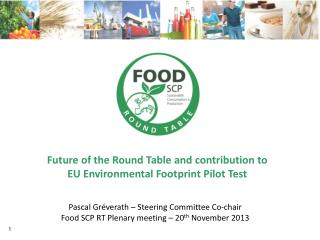 Future of  the Round Table and  contribution to EU Environmental Footprint Pilot Test