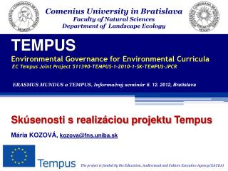 TEMPUS Environmental Governance for Environmental Curricula EC Tempus Joint Project 511390-TEMPUS-1-2010-1-SK-TEMPUS-JP