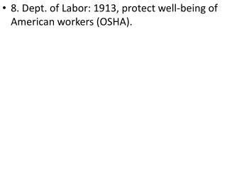8. Dept. of Labor: 1913, protect well-being of American workers (OSHA).