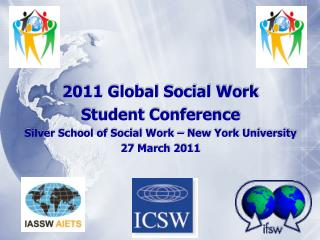 2011 Global Social Work  Student Conference Silver School of Social Work – New York University 27 March 2011