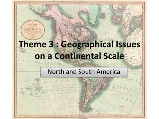 Theme 3 : Geographical Issues on a Continental  Scale