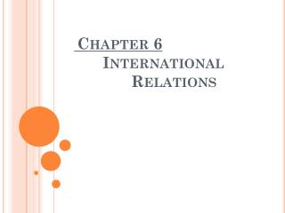 Chapter 6 International  		Relations