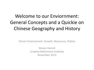 Welcome to our  Enviornment: General Concepts and a Quickie on Chinese Geography and History