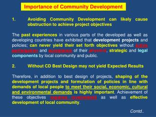 1.  Avoiding  Community Development can likely cause  obstruction  to achieve project objectives