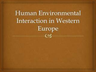 Human Environmental Interaction in Western Europe