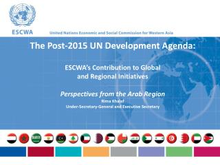 The Post-2015 UN Development Agenda: ESCWA's Contribution to Global  and Regional Initiatives Perspectives from the Ara