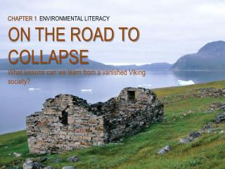 CHAPTER 1 ENVIRONMENTAL LITERACY ON THE ROAD TO COLLAPSE What lessons can we learn from a vanished Viking society?