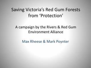 Saving Victoria's Red Gum Forests from 'Protection'  A campaign by the Rivers & Red Gum Environment Alliance
