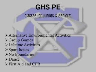 GHS PE  classes for Juniors & Seniors: