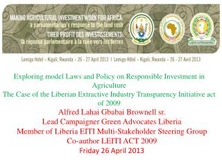 Exploring model Laws and Policy on Responsible Investment in Agriculture The Case of the Liberian Extractive Industry T