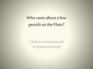Who cares about a few  pencils on the Floor?
