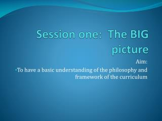 Session one:  The BIG picture