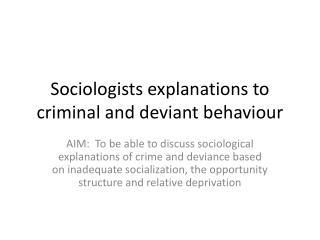 Sociologists explanations to criminal and deviant behaviour