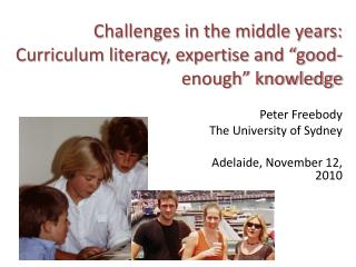 "Challenges in the middle years: Curriculum literacy, expertise and ""good-enough"" knowledge"