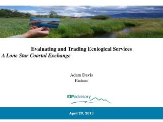 Evaluating and Trading Ecological Services A Lone Star Coastal Exchange Adam Davis Partner